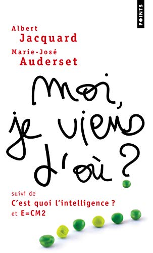 9782757812891: Moi, Je Viens D'o ?. Suivi de C'Est Quoi L'Intelligence Et de E=cm2 (English and French Edition)