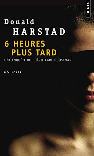 9782757815908: Six Heures Plus Tard. Une Enqute Du Sh'rif Carl Houseman (English and French Edition)