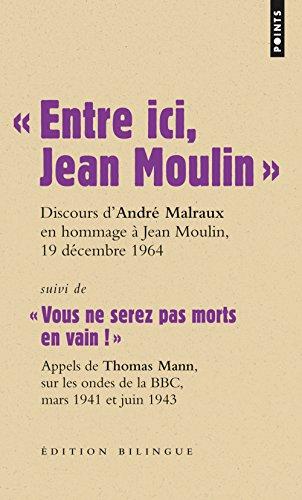 9782757818169: Entre ici, Jean Moulin, Discours d'André Malraux en hommage à Jean Moulin, 19 décembre 1964 : Suivi de Vous ne serez pas morts en vain ! Appels de ... BBC, mars 1941 et juin 1943, Edition bilingue