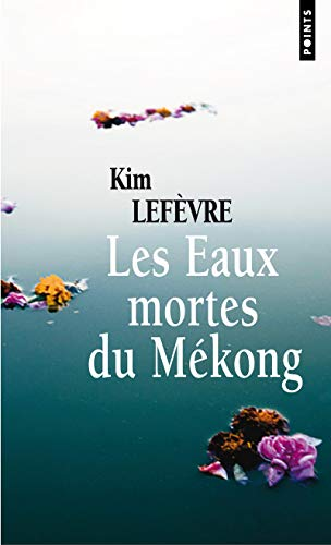 Les Eaux mortes du Mékong: Kim Lefevre