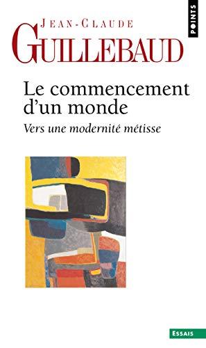 9782757819364: Le commencement d'un monde : Vers une modernité métisse (Points Essais)