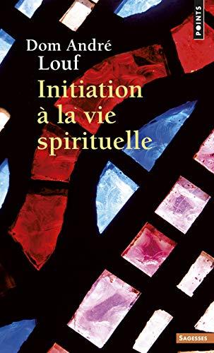 INITIATION A LA VIE SPIRITUELLE: LOUF DOM ANDRE