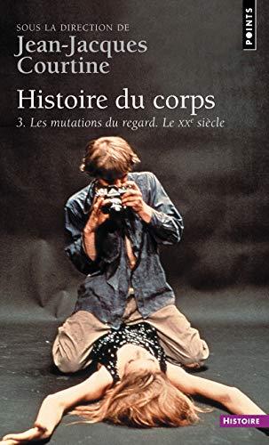 9782757825501: Histoire Du Corps. Les Mutations Du Regard. Le Xxe Si'cle T3 (French Edition)