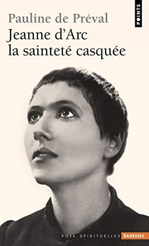 JEANNE D ARC LA SAINTETE CASQUEE: PREVAL PAULINE DE