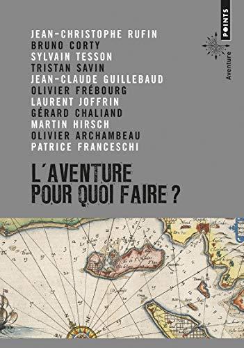 L'aventure : Pour quoi faire ?: Sylvain Tesson; Tristan