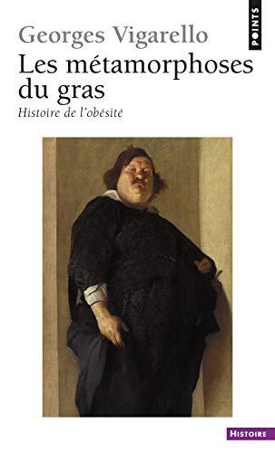 METAMORPHOSES DU GRAS -LES- HISTOIRE DE: VIGARELLO GEORGES