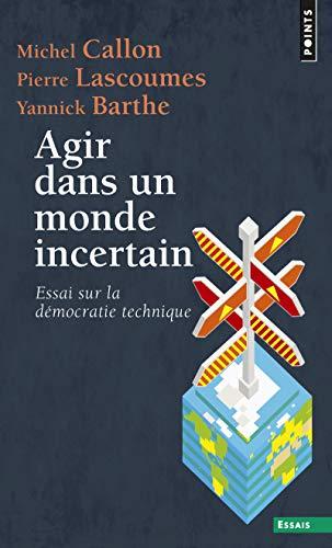 9782757841051: Agir Dans Un Monde Incertain. Essai Sur La D'Mocratie Technique (Points Essais)