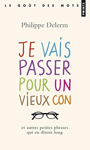9782757841396: Je Vais Passer Pour Un Vieux Con. Et Autres Petites Phrases Qui En Disent Long (English and French Edition)