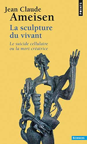 9782757841808: Sculpture Du Vivant. Le Suicide Cellulaire Ou La Mort Cr'atrice(la) (English and French Edition)