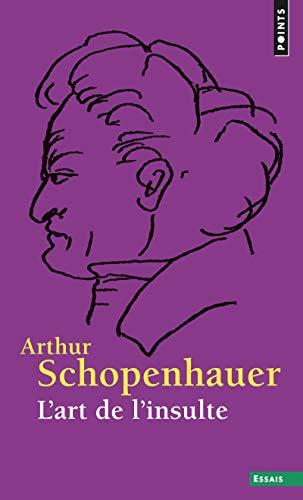 ART DE L INSULTE -L-: SCHOPENHAUER ARTHUR