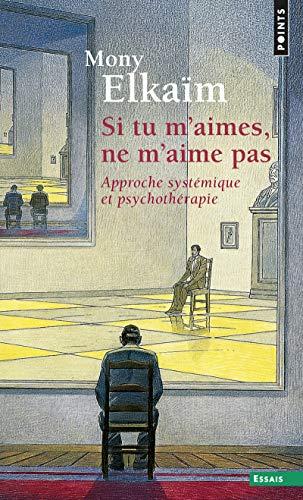 9782757842225: Si tu m'aimes, ne m'aime pas : Approche systémique et psychothérapie (Points Essais)