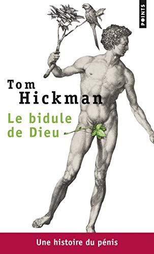 BIDULE DE DIEU UNE HISTOIRE DU PENIS: HICKMAN TOM