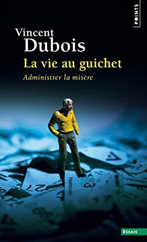 Vie Au Guichet. Administrer La Misere (La)