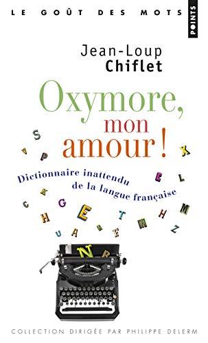 9782757848050: Oxymore, mon amour ! : Dictionnaire inattendu de la langue française