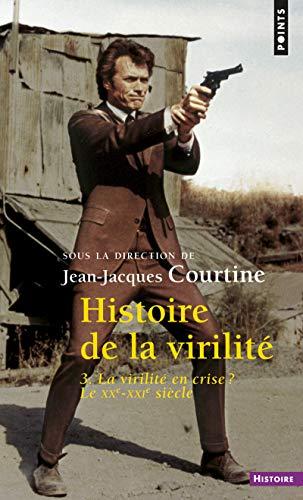 9782757848708: Histoire de la virilité : Tome 3, la virilité en crise ? XXe-XXIe siècle (Points histoire)