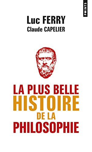 La Plus belle histoire de la philosophie: Luc Ferry; Claude