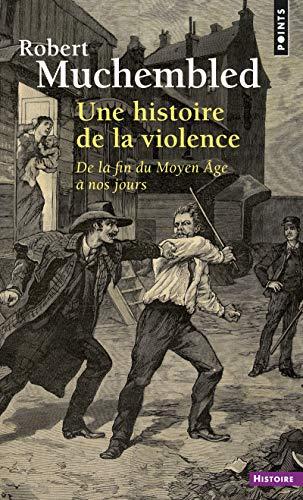 9782757850091: Une histoire de la violence : De la fin du Moyen-Age à nos jours