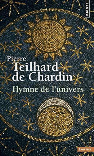 HYMNE DE L UNIVERS NED: TEILHARD DE CHARDIN