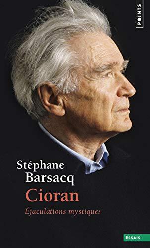 CIORAN EJACULATIONS MYSTIQUES: BARSACQ STEPHANE