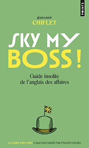 Sky My Boss! Guide Insolite De L'anglais: Chiflet, Jean-Loup