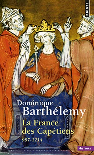 FRANCE DES CAPETIENS 987-1214 -LA-: BARTHELEMY DOMINIQUE