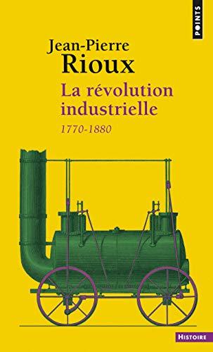 La Révolution industrielle. 1780-1880: Jean-pierre Rioux