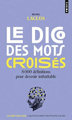 Le Dico des mots croisés. 8000 définitions: Michel Laclos