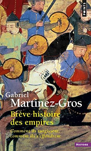 BREVE HISTOIRE DES EMPIRES: MARTINEZ GROS GABRIE