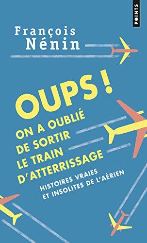 9782757858127: Oups ! On a oublié de sortir le train d'atterrissage : Histoires vraies et insolites de l'aérien