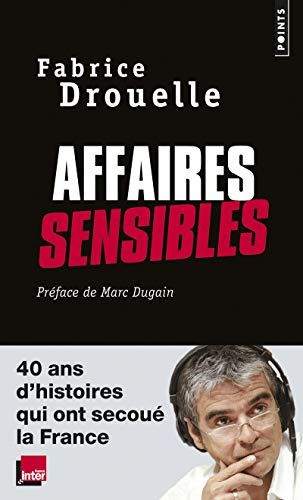 AFFAIRES SENSIBLES 40 ANS D HISTOIRES: DROUELLE FABRICE