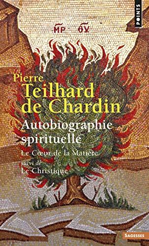 AUTOBIOGRAPHIE SPIRITUELLE LE COEUR DE: TEILHARD DE CHARDIN