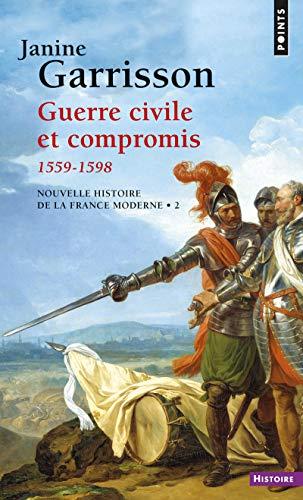 GUERRE CIVILE ET COMPROMIS 1559-1598 REE: GARRISSON JANINE