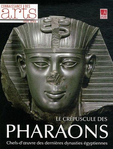 9782758003878: CONNAISSANCE DES ARTS T.524; le crépuscule des pharaons ; chefs-d'oeuvre des dernières dynasties égyptiennes