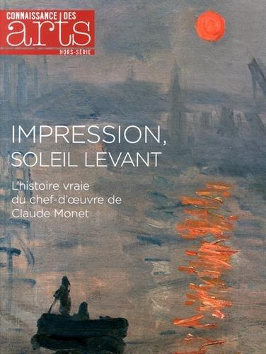 9782758005599: Connaissance des Arts, Hors-série N° 640 : Impression, soleil levant : L'histoire vraie du chef-d'oeuvre de Claude Monet