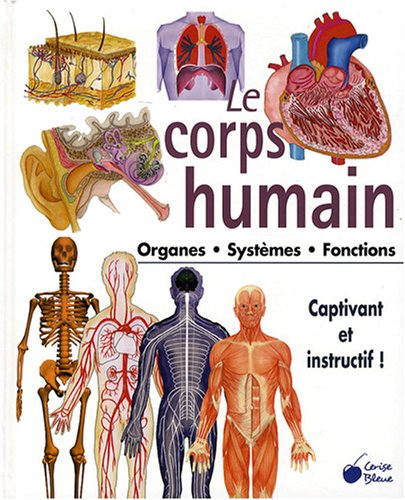 9782758301721: Le corps humain : Organes Systèmes Fonctions