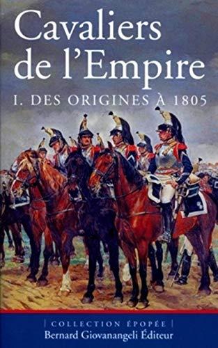 9782758700517: Cavaliers de l'Empire : Tome 1, Des origines à 1805
