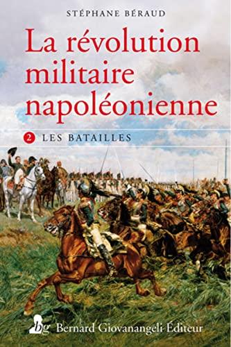 La révolution militaire napoléonienne t.2: Stephane Beraud