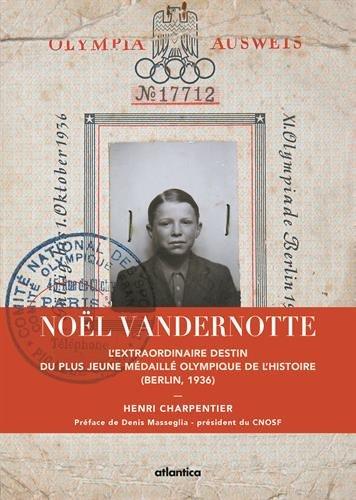 9782758800484: Noël Vandernotte l'Extraordinaire Destin du Plus Jeune Medaille Olympique de l'Histoire Berlin, 1936