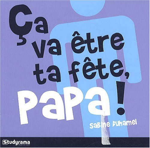 Ca Va Etre Ta Fete Papa !: Duhamel Sabine