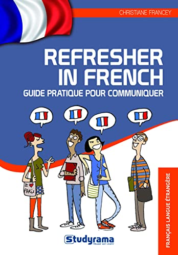 9782759016068: Refresher in French : Guide pratique pour communiquer (Langues)