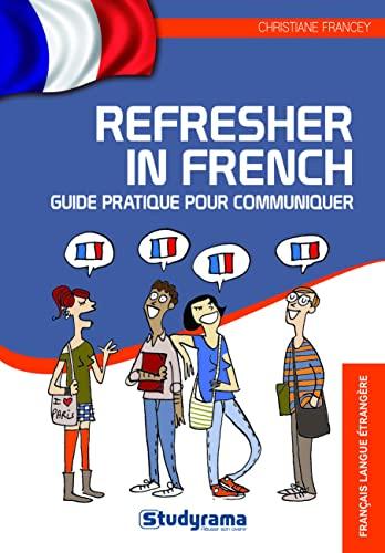 9782759016068: Refresher in French : Guide pratique pour communiquer