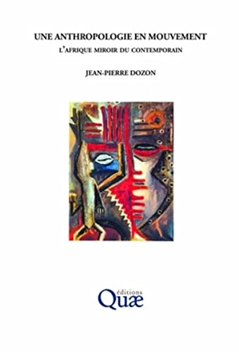 Une anthropologie en mouvement (French Edition): Jean-Pierre Dozon