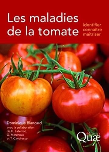 Maladies de la Tomate. Identifier, connaitre et: Blancard Dominique