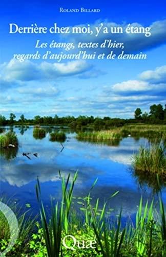 """""""derrière chez moi, y'a un étang ; les étangs, textes d'hier, ..."""