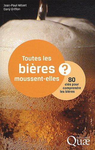 9782759206407: Toutes les bières moussent-elles ?: 80 clés pour comprendre les bières.