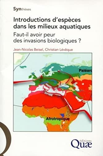 9782759208449: Introductions d'espèces dans les milieux aquatiques : Faut-il avoir peur des invasions biologiques ?