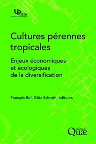 Cultures perennes tropicales - les enjeux économiques et écologiques de ...
