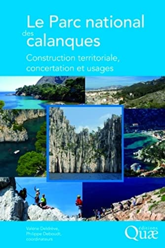 Le Parc national des calanques : Construction territoriale, concertation et usages: Philippe ...