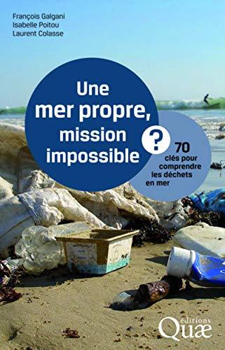 Une mer propre, mission impossible ? : 70 clés pour comprendre les déchets en mer: ...