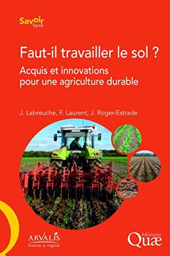 9782759221936: Faut-il travailler le sol ? : Acquis et innovations pour une agriculture durable